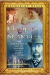 Champagne and Shambles: The Arkwrights and the Downfall of the Landed Aristocracy, by Catherine Beale