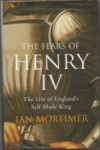 The Fears of Henry IV: TheLife of England's Self-Made King, by Ian Mortimer