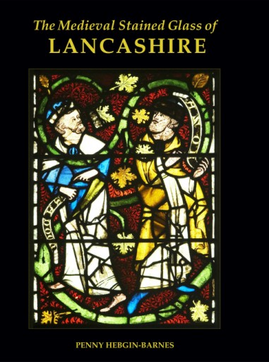 The Medieval Stained Glass of Lancashire.