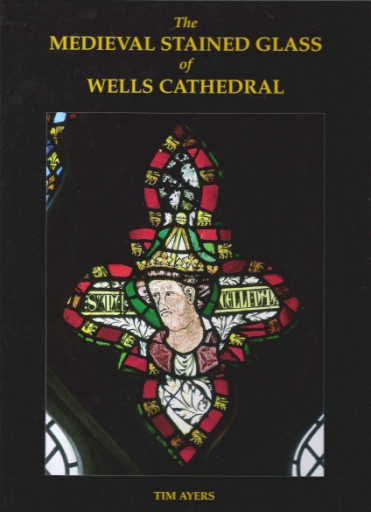 The Medieval Stained Glass of Wells Cathedral