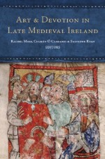 Art and Devotion in Late Medieval Ireland