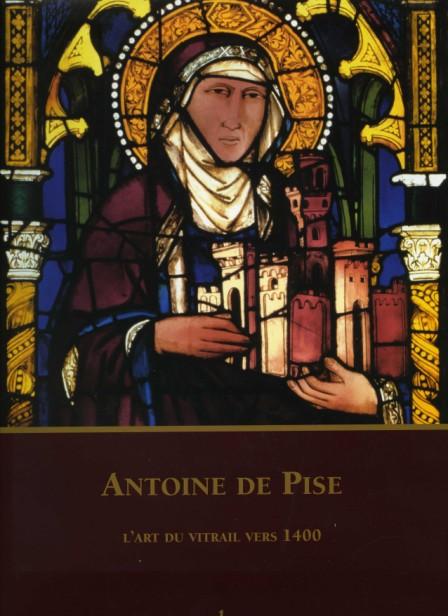 Antoine de Pise. L'art du vitrail vers 1400.