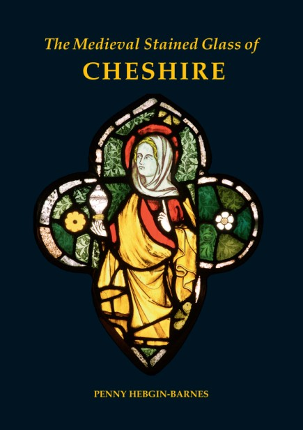 The Medieval Stained Glass of Cheshire.