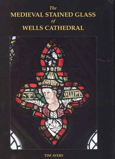The Medieval Stained Glass of Wells Cathedral.