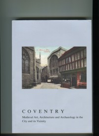 Fig. 1. Coventry: Medieval Art, Architecture and Archaeology in the City and its Vicinity.