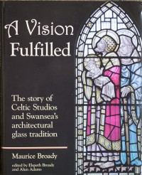 A Vision Fulfilled: The story of Celtic Studios and Swansea's architectural glass tradition